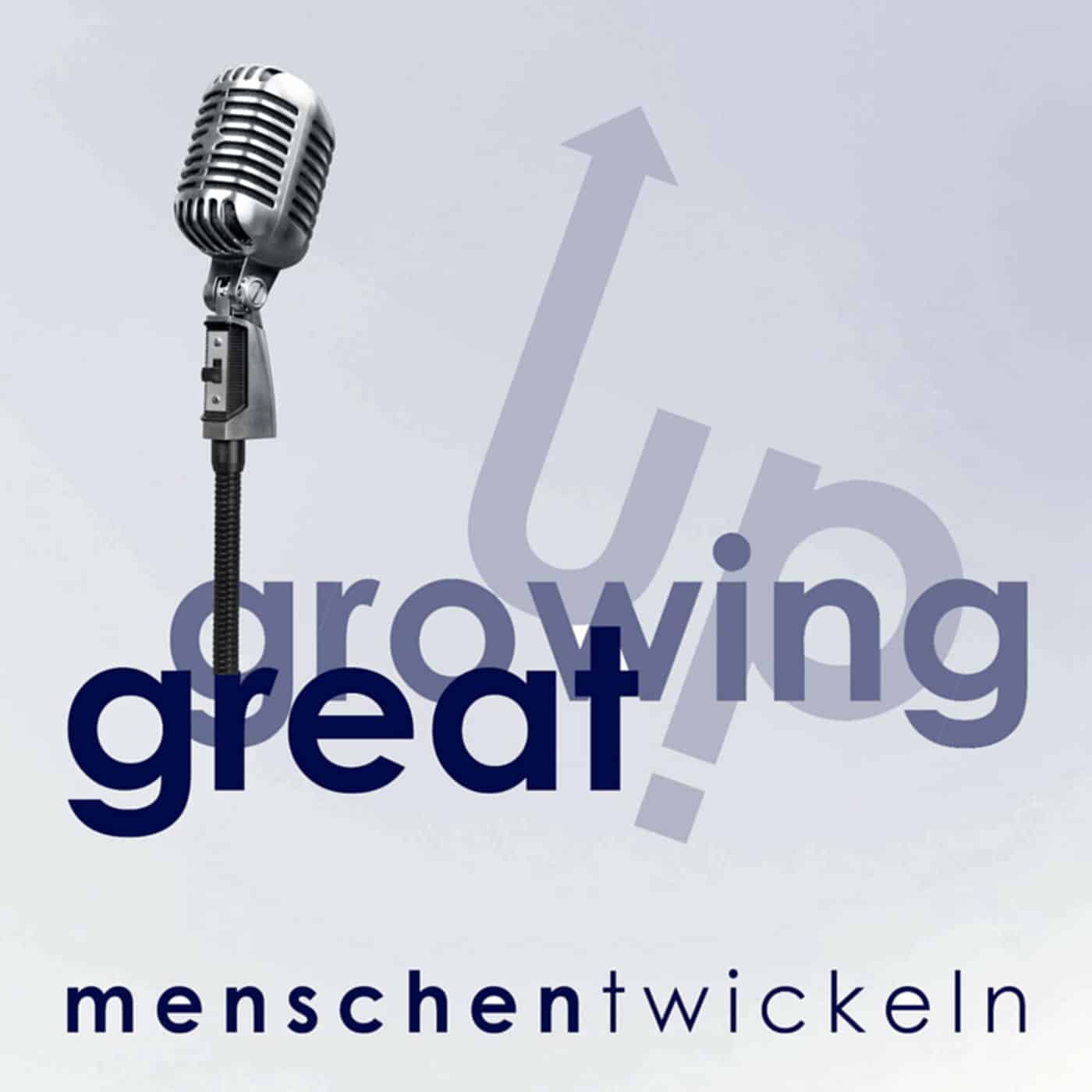 Great Growing Up. Der Podcast für Beziehungskompetenz im Business.